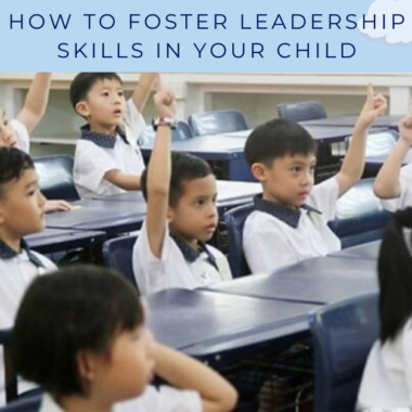 How to foster leadership skills in your child